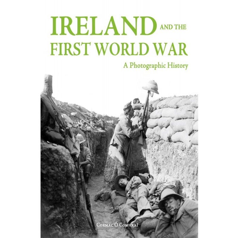 Ireland and the First World War - A Photographic History