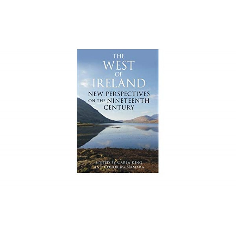 The West Of Ireland- New Perspectives on the Nineteenth Century.