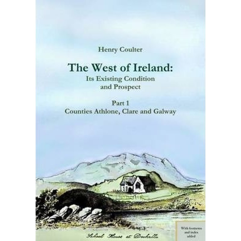 The West of Ireland: Its Existing Condition and Prospect Part 1: Athlone, Clare and Galway