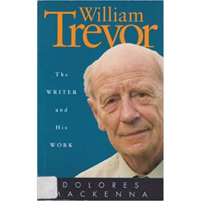 William Trevor - The Writer and His Work