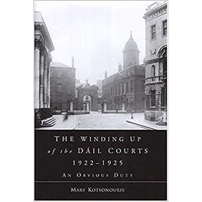 The Winding Up of the Dail Courts, 1922-1925 - An obvious duty