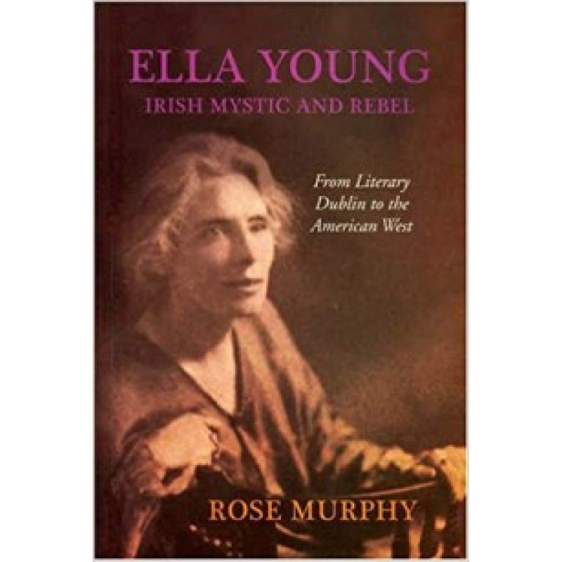 Ella Young - Irish Mystic and Rebel - From Literary Dublin to American West